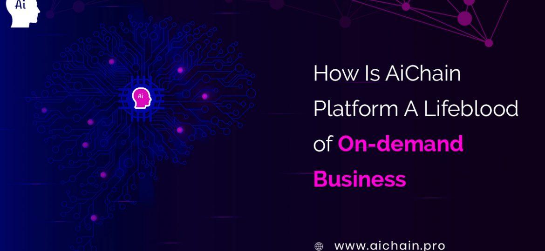 AiChain Platform A Lifeblood of On-demand Business